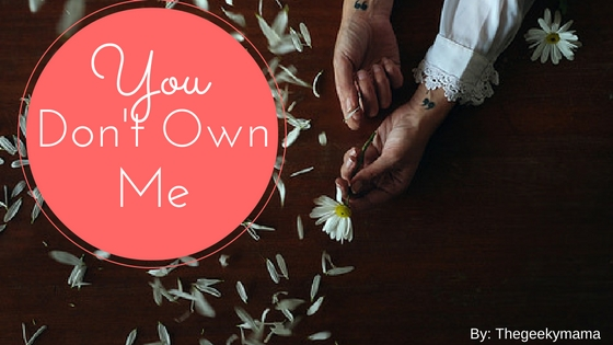 You Don't Own Me..